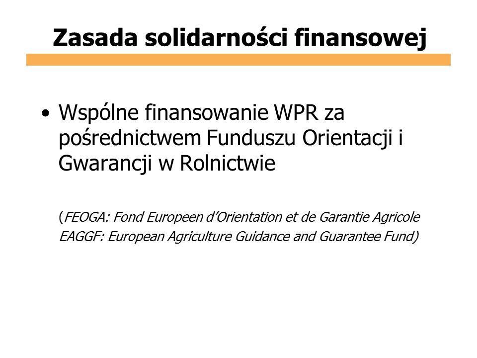Zasada solidarności finansowej Wspólne finansowanie WPR za pośrednictwem Funduszu Orientacji i Gwarancji w Rolnictwie (FEOGA: Fond Europeen d'Orientat