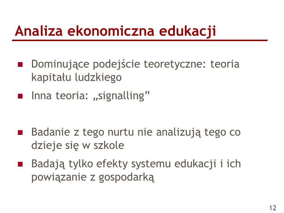 """Analiza ekonomiczna edukacji Dominujące podejście teoretyczne: teoria kapitału ludzkiego Inna teoria: """"signalling Badanie z tego nurtu nie analizują tego co dzieje się w szkole Badają tylko efekty systemu edukacji i ich powiązanie z gospodarką 12"""