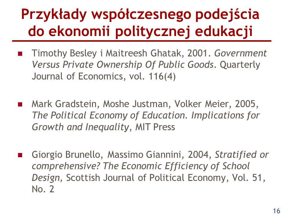 Przykłady współczesnego podejścia do ekonomii politycznej edukacji Timothy Besley i Maitreesh Ghatak, 2001. Government Versus Private Ownership Of Pub