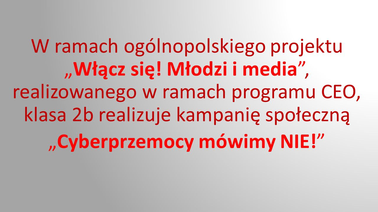 """W ramach ogólnopolskiego projektu """"Włącz się! Młodzi i media"""", realizowanego w ramach programu CEO, klasa 2b realizuje kampanię społeczną """"Cyberprzemo"""