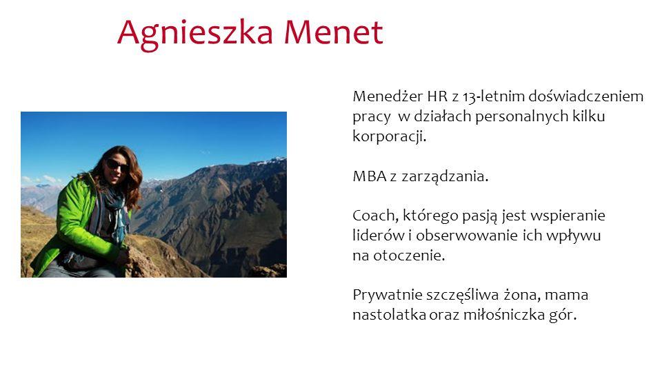 Agnieszka Menet Menedżer HR z 13-letnim doświadczeniem pracy w działach personalnych kilku korporacji. MBA z zarządzania. Coach, którego pasją jest ws
