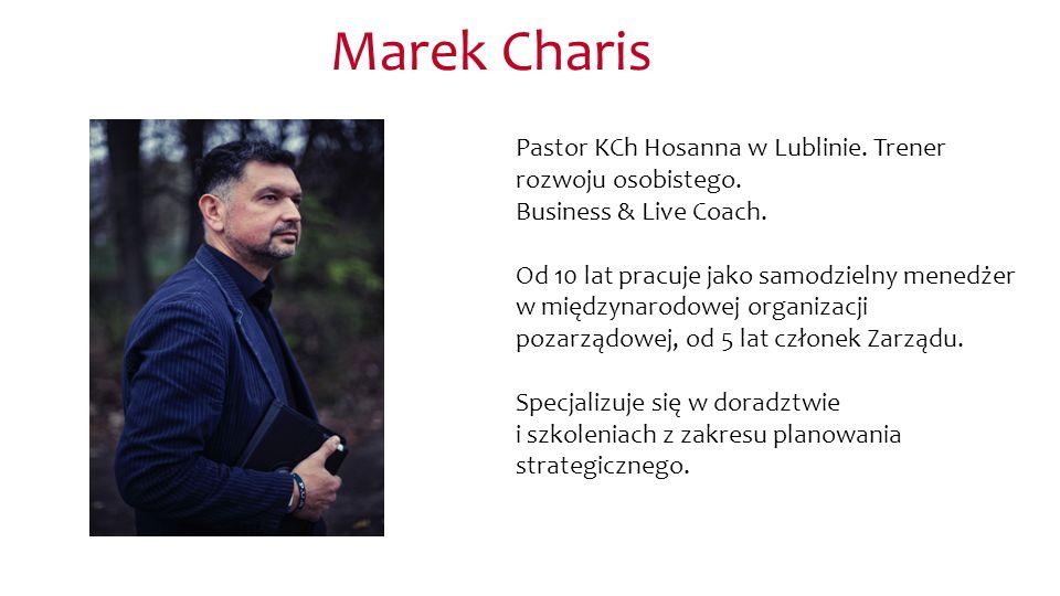 Marek Charis Pastor KCh Hosanna w Lublinie. Trener rozwoju osobistego. Business & Live Coach. Od 10 lat pracuje jako samodzielny menedżer w międzynaro