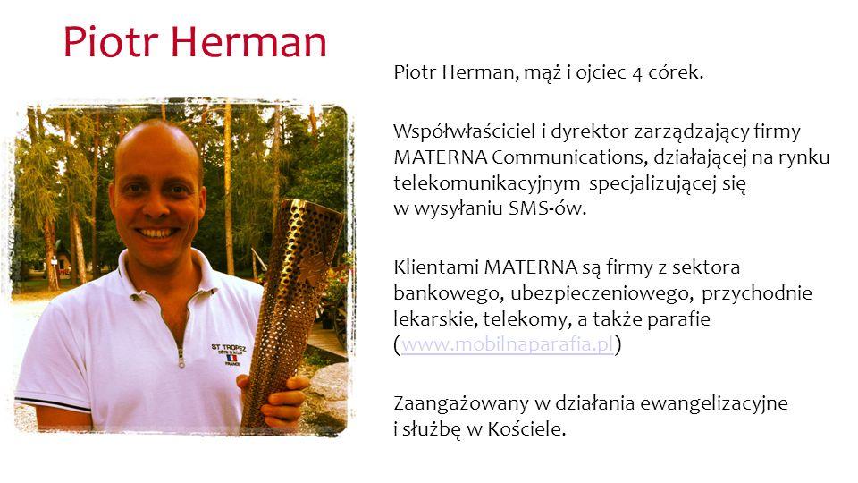 Piotr Herman Piotr Herman, mąż i ojciec 4 córek. Współwłaściciel i dyrektor zarządzający firmy MATERNA Communications, działającej na rynku telekomuni