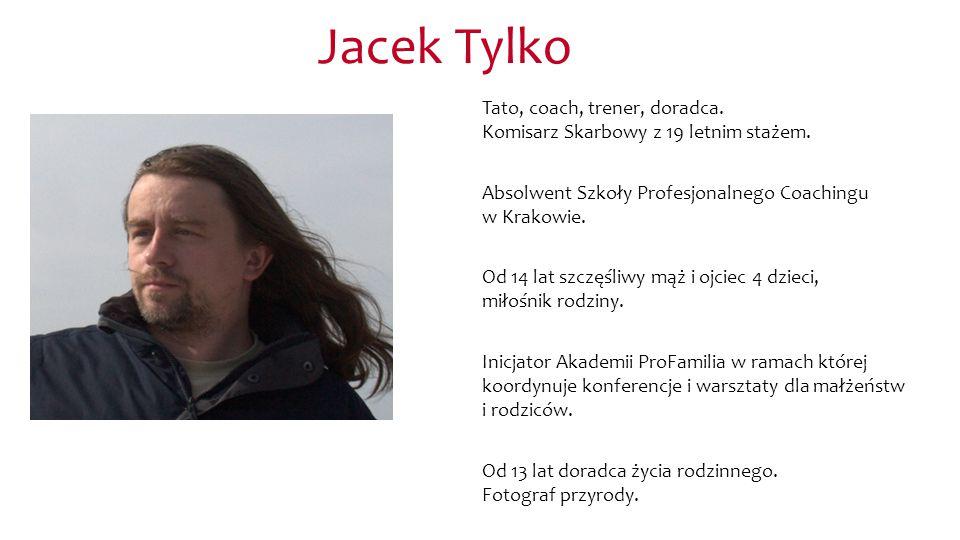 Jacek Tylko Tato, coach, trener, doradca. Komisarz Skarbowy z 19 letnim stażem. Absolwent Szkoły Profesjonalnego Coachingu w Krakowie. Od 14 lat szczę