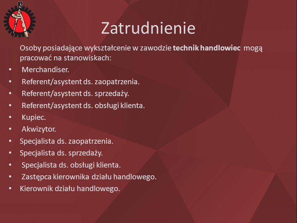 Zatrudnienie Osoby posiadające wykształcenie w zawodzie technik handlowiec mogą pracować na stanowiskach: Merchandiser. Referent/asystent ds. zaopatrz