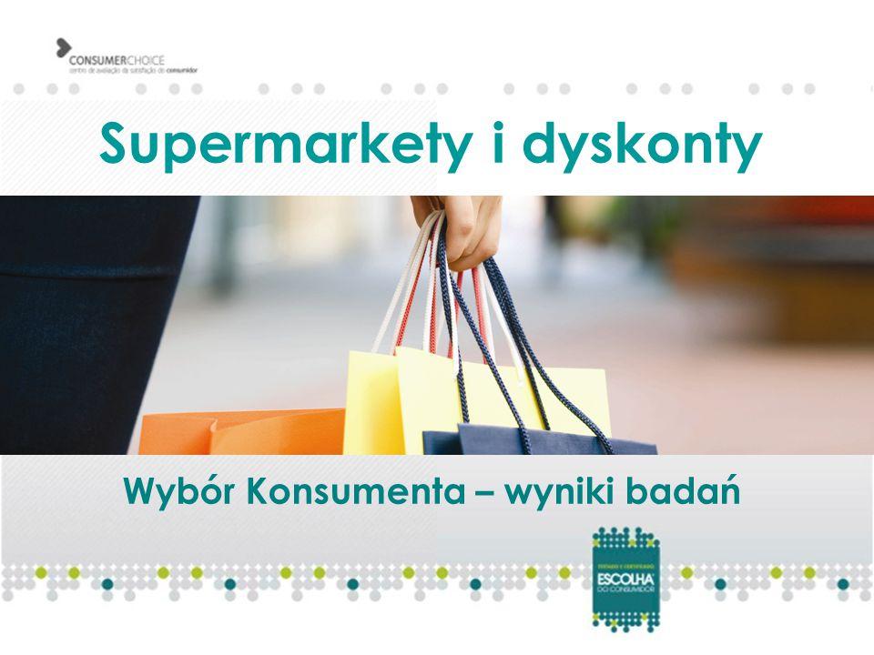 Supermarkety i dyskonty Wybór Konsumenta – wyniki badań