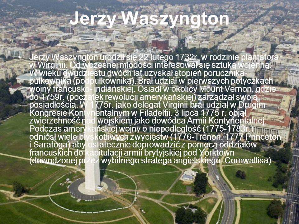 Jerzy Waszyngton Jerzy Waszyngton urodził się 22 lutego 1732r. w rodzinie plantatora w Wirginii. Od wczesnej młodości interesował się sztuką wojenną.
