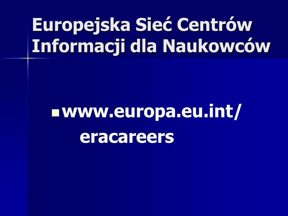 Europejska Sieć Centrów Informacji dla Naukowców www.europa.eu.int/ eracareers