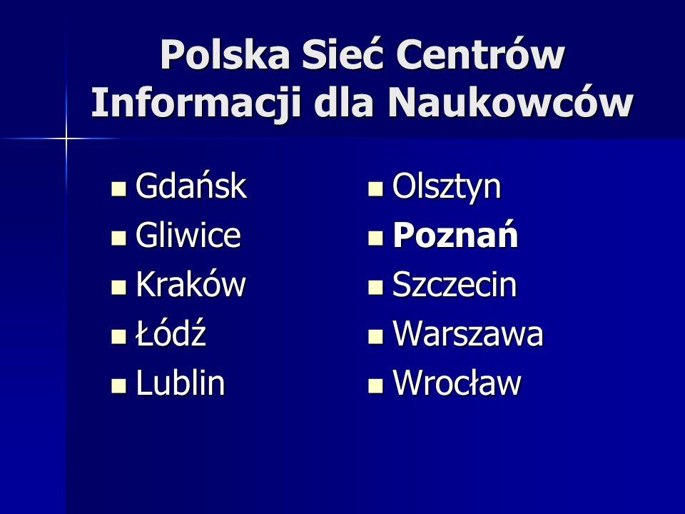 Polska Sieć Centrów Informacji dla Naukowców Gdańsk Gdańsk Gliwice Gliwice Kraków Kraków Łódź Łódź Lublin Lublin Olsztyn Olsztyn Poznań Poznań Szczecin Szczecin Warszawa Warszawa Wrocław Wrocław