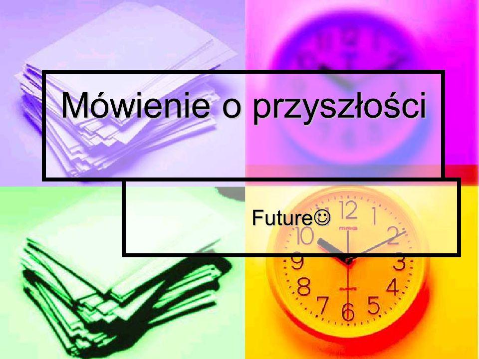 Mówienie o przyszłości Future Future