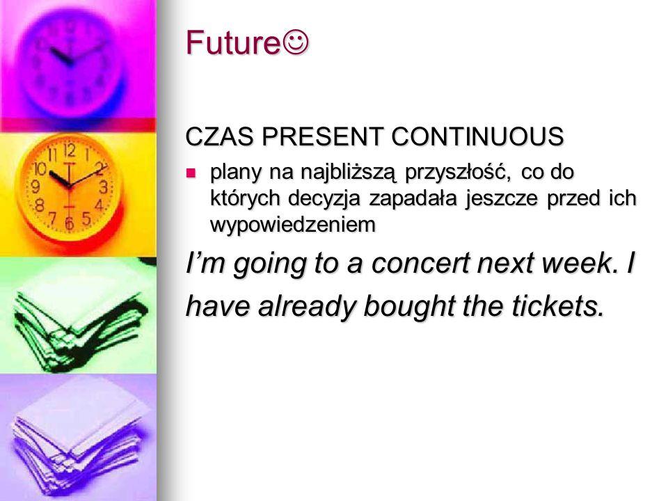 Future Future CZAS PRESENT CONTINUOUS plany na najbliższą przyszłość, co do których decyzja zapadała jeszcze przed ich wypowiedzeniem plany na najbliższą przyszłość, co do których decyzja zapadała jeszcze przed ich wypowiedzeniem I'm going to a concert next week.