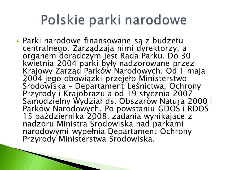  Parki narodowe finansowane są z budżetu centralnego. Zarządzają nimi dyrektorzy, a organem doradczym jest Rada Parku. Do 30 kwietnia 2004 parki były