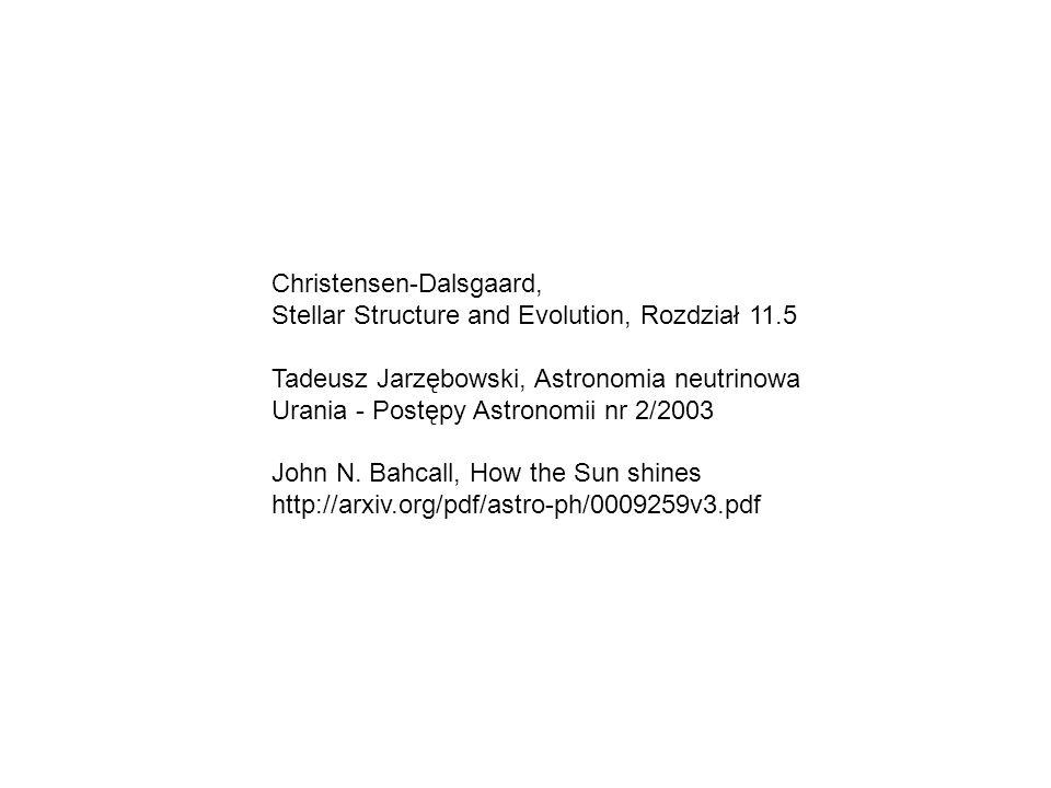 Christensen-Dalsgaard, Stellar Structure and Evolution, Rozdział 11.5 Tadeusz Jarzębowski, Astronomia neutrinowa Urania - Postępy Astronomii nr 2/2003