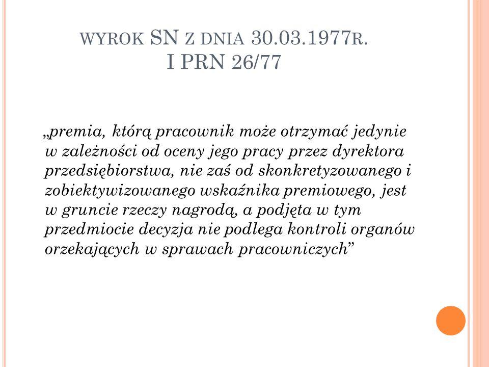 """WYROK SN Z DNIA 30.03.1977 R. I PRN 26/77 """" premia, którą pracownik może otrzymać jedynie w zależności od oceny jego pracy przez dyrektora przedsiębio"""