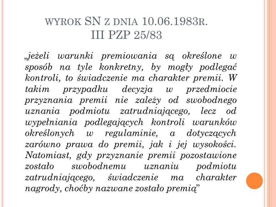 """WYROK SN Z DNIA 10.06.1983 R. III PZP 25/83 """" jeżeli warunki premiowania są określone w sposób na tyle konkretny, by mogły podlegać kontroli, to świad"""