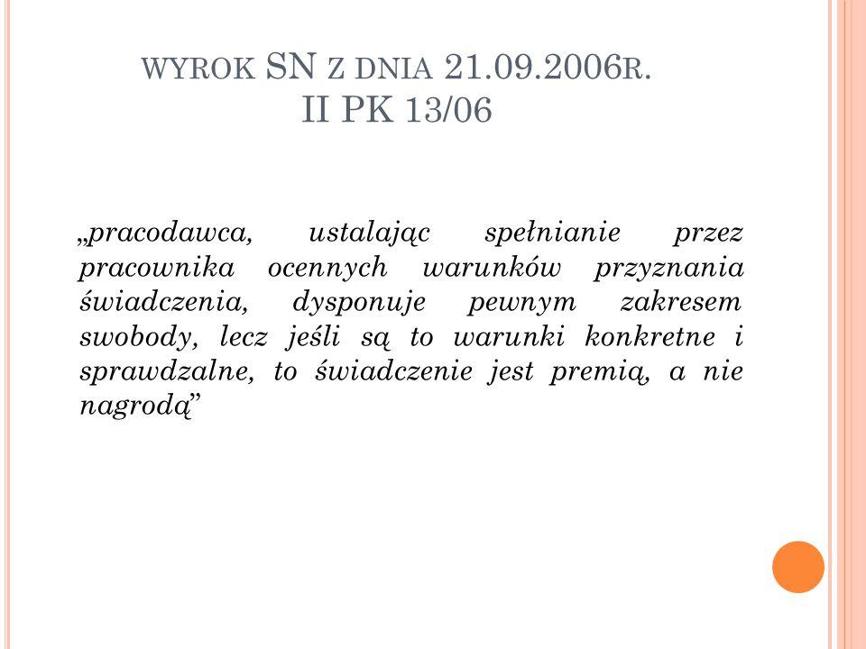 """WYROK SN Z DNIA 21.09.2006 R. II PK 13/06 """" pracodawca, ustalając spełnianie przez pracownika ocennych warunków przyznania świadczenia, dysponuje pewn"""