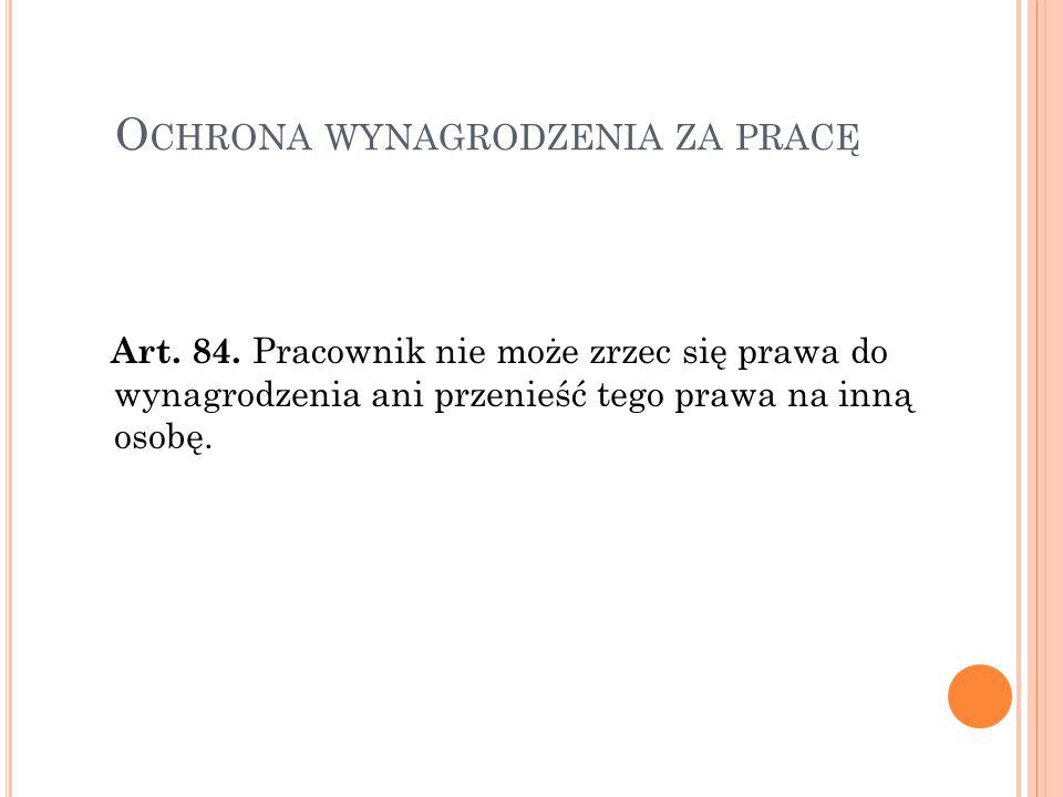 O CHRONA WYNAGRODZENIA ZA PRACĘ Art.84.