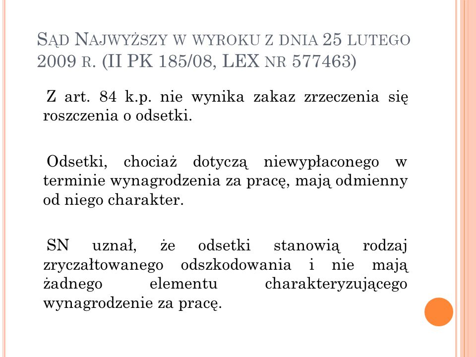 S ĄD N AJWYŻSZY W WYROKU Z DNIA 25 LUTEGO 2009 R. (II PK 185/08, LEX NR 577463) Z art. 84 k.p. nie wynika zakaz zrzeczenia się roszczenia o odsetki. O