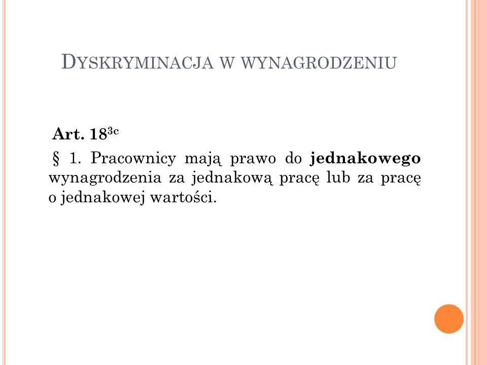 D YSKRYMINACJA W WYNAGRODZENIU Art. 18 3c § 1. Pracownicy mają prawo do jednakowego wynagrodzenia za jednakową pracę lub za pracę o jednakowej wartośc