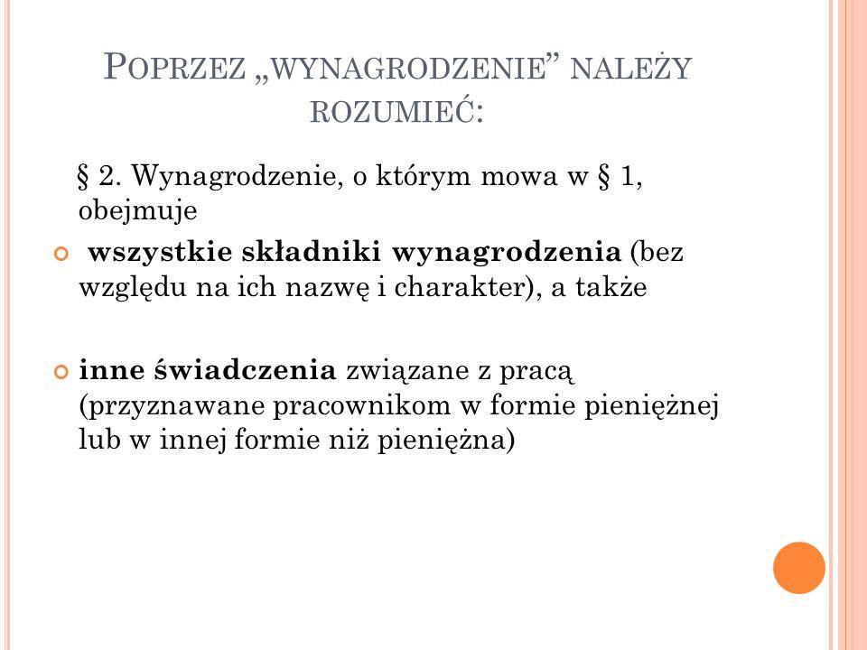 """P OPRZEZ """" WYNAGRODZENIE """" NALEŻY ROZUMIEĆ : § 2. Wynagrodzenie, o którym mowa w § 1, obejmuje wszystkie składniki wynagrodzenia (bez względu na ich n"""