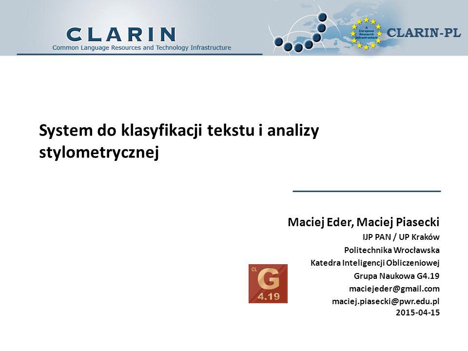 CLARIN-PL System do klasyfikacji tekstu i analizy stylometrycznej Maciej Eder, Maciej Piasecki IJP PAN / UP Kraków Politechnika Wrocławska Katedra Int