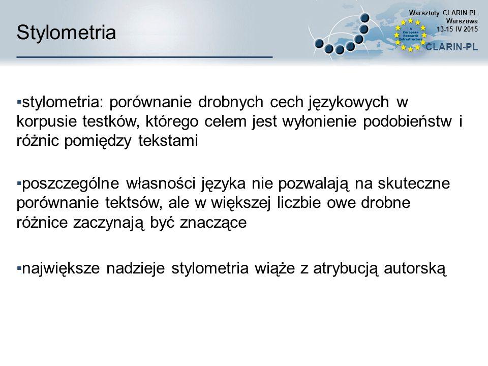 Cechy dla języka polskiego  Poziomy analizy języka  Morfologiczny  Morfo-syntaktyczny  Semantyki leksykalnej  Wykorzystywane narzędzia językowe  program do segmentacji tekstu i analizy morfologicznej - MACA  tager morfosyntaktyczny - WCFRT2  program do rozpoznawania nazw własnych - Liner2  program do ujednoznaczniania sensów słów - WoSeDon Warsztaty CLARIN-PL Warszawa 13-15 IV 2015 CLARIN-PL