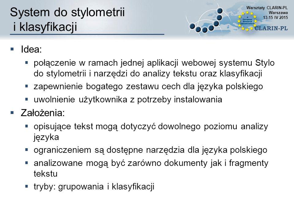 System do stylometrii i klasyfikacji  Idea:  połączenie w ramach jednej aplikacji webowej systemu Stylo do stylometrii i narzędzi do analizy tekstu