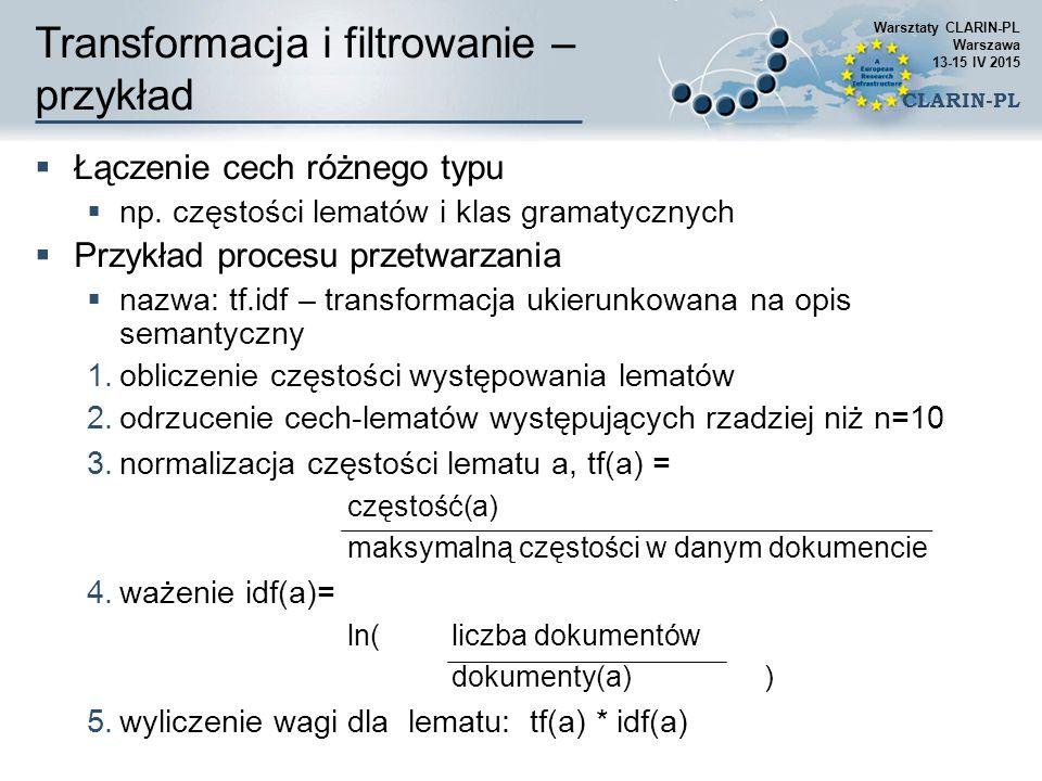 Transformacja i filtrowanie – przykład  Łączenie cech różnego typu  np. częstości lematów i klas gramatycznych  Przykład procesu przetwarzania  na