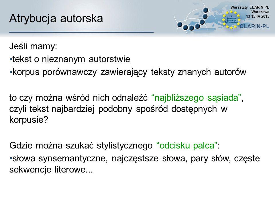 Klasyfikacja semantyczna  //typowy schemat  //proces od danych do klasyfikatora  //wykorzystanie i ograniczenia  //przykłady: GetClass i Cindirela (listy pożegnalne) Warsztaty CLARIN-PL Warszawa 13-15 IV 2015 CLARIN-PL