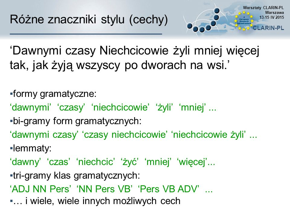 Różne znaczniki stylu (cechy) 'Dawnymi czasy Niechcicowie żyli mniej więcej tak, jak żyją wszyscy po dworach na wsi.' ▪formy gramatyczne: 'dawnymi' 'c