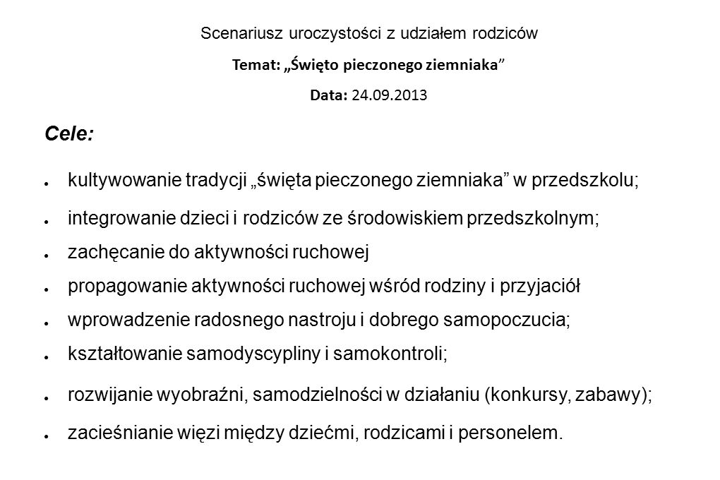 """Scenariusz uroczystości z udziałem rodziców Temat: """"Święto pieczonego ziemniaka"""" Data: 24.09.2013 Cele: ● kultywowanie tradycji """"święta pieczonego zie"""