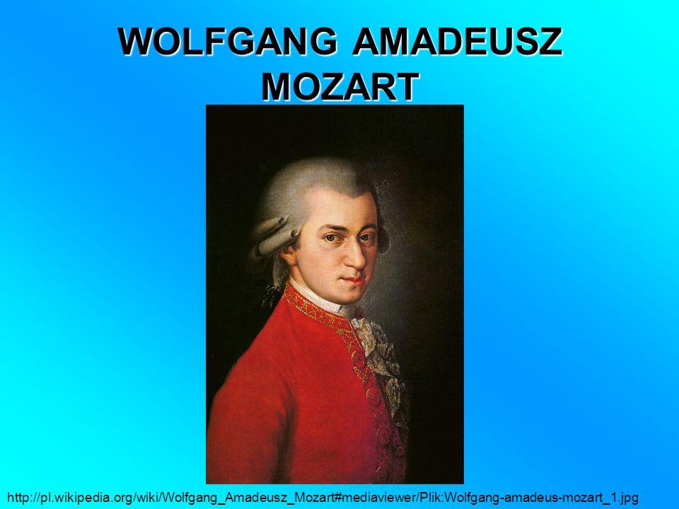 WOLFGANG AMADEUSZ MOZART http://pl.wikipedia.org/wiki/Wolfgang_Amadeusz_Mozart#mediaviewer/Plik:Wolfgang-amadeus-mozart_1.jpg