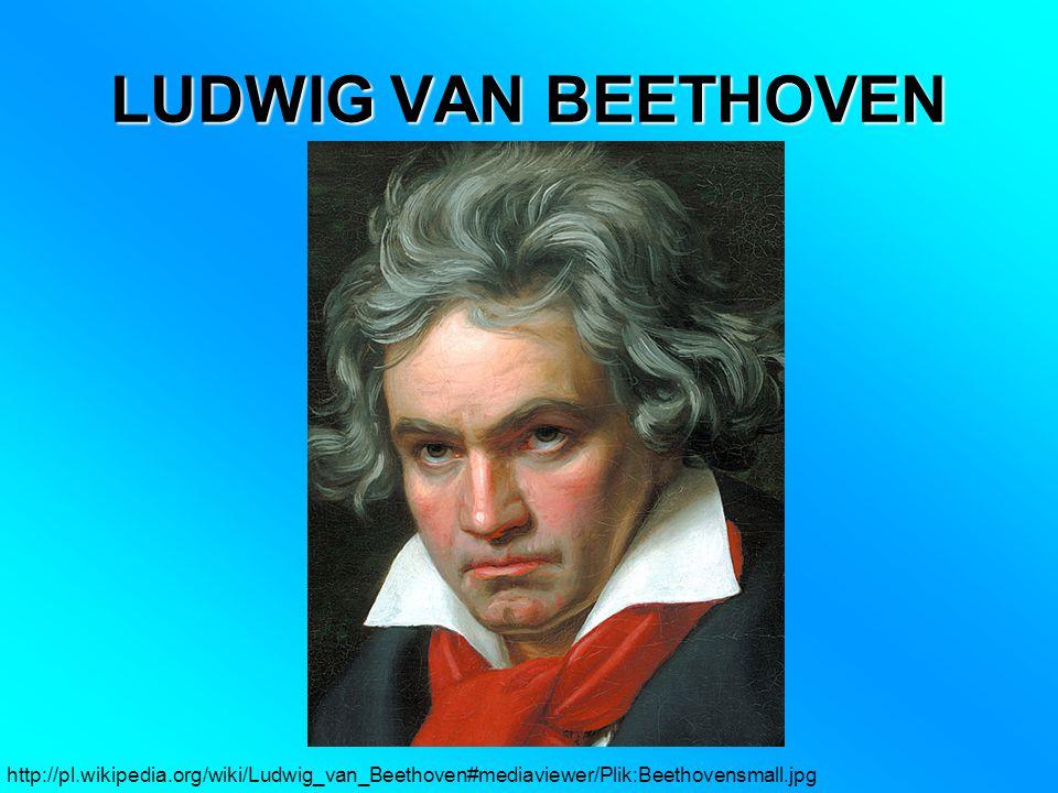 LUDWIG VAN BEETHOVEN http://pl.wikipedia.org/wiki/Ludwig_van_Beethoven#mediaviewer/Plik:Beethovensmall.jpg