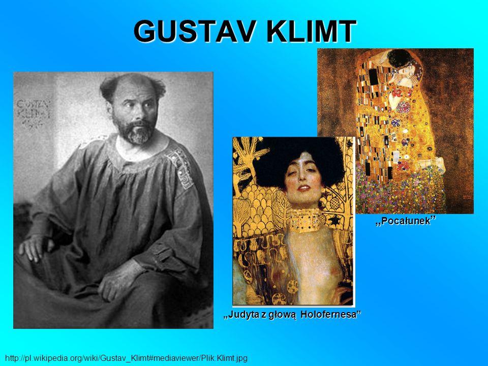 "GUSTAV KLIMT http://pl.wikipedia.org/wiki/Gustav_Klimt#mediaviewer/Plik:Klimt.jpg "" Pocałunek ""Judyta z głową Holofernesa"