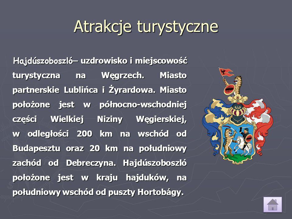 Atrakcje turystyczne Hajdúszoboszló – uzdrowisko i miejscowość turystyczna na Węgrzech. Miasto partnerskie Lublińca i Żyrardowa. Miasto położone jest