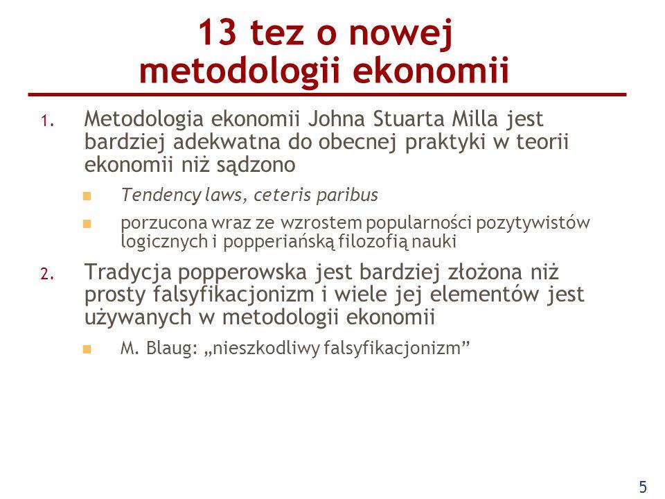 5 13 tez o nowej metodologii ekonomii 1. Metodologia ekonomii Johna Stuarta Milla jest bardziej adekwatna do obecnej praktyki w teorii ekonomii niż są