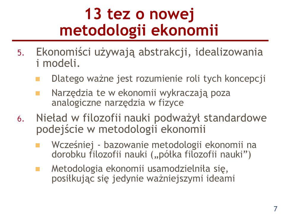 7 13 tez o nowej metodologii ekonomii 5. Ekonomiści używają abstrakcji, idealizowania i modeli. Dlatego ważne jest rozumienie roli tych koncepcji Narz