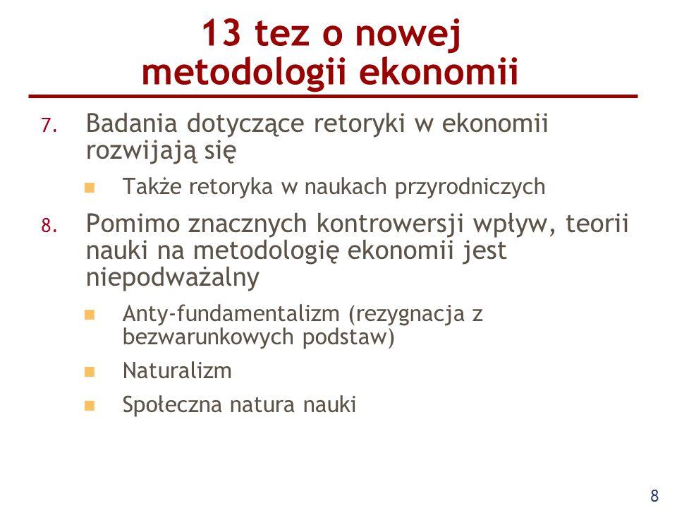 8 13 tez o nowej metodologii ekonomii 7. Badania dotyczące retoryki w ekonomii rozwijają się Także retoryka w naukach przyrodniczych 8. Pomimo znaczny
