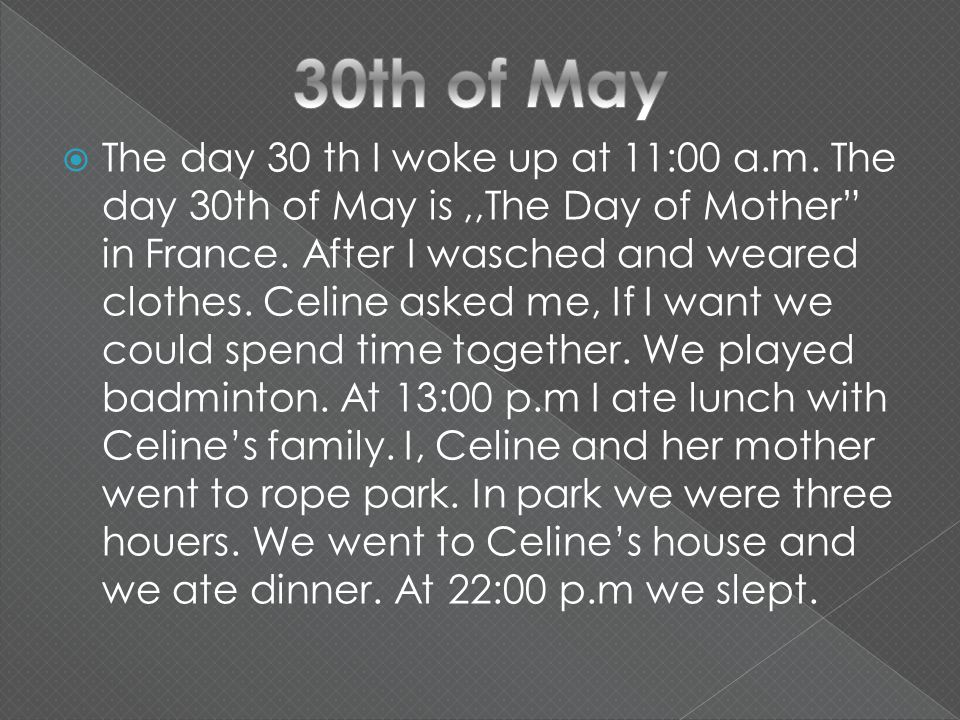  The day 30 th I woke up at 11:00 a.m. The day 30th of May is,,The Day of Mother in France.