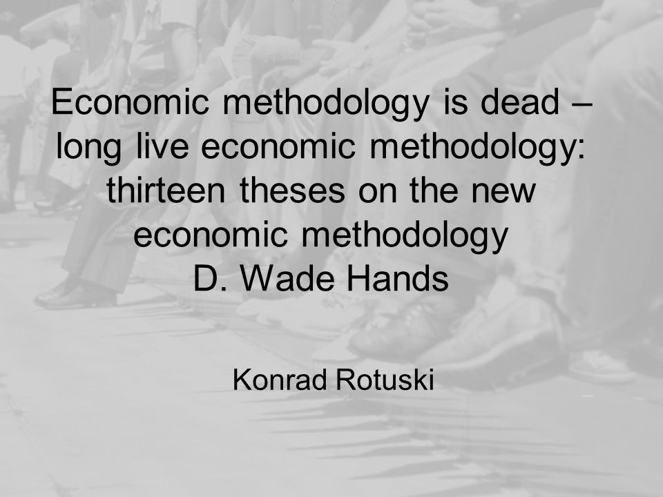 Economic methodology is dead – long live economic methodology: thirteen theses on the new economic methodology D.