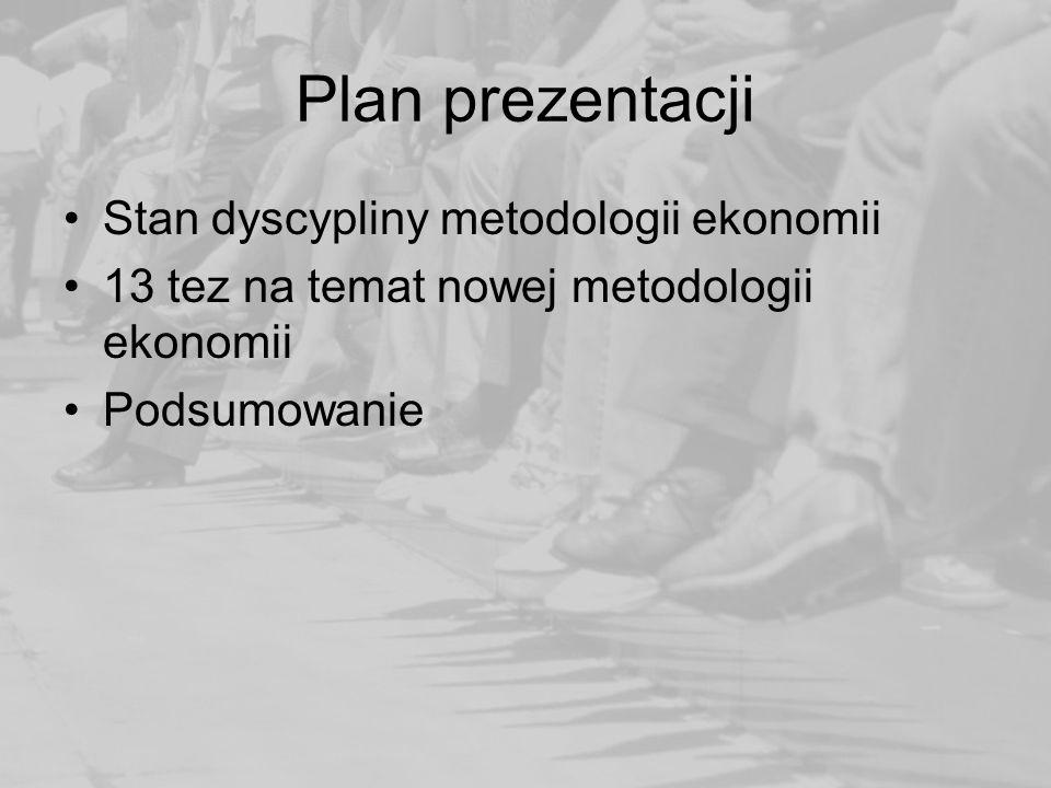 Plan prezentacji Stan dyscypliny metodologii ekonomii 13 tez na temat nowej metodologii ekonomii Podsumowanie