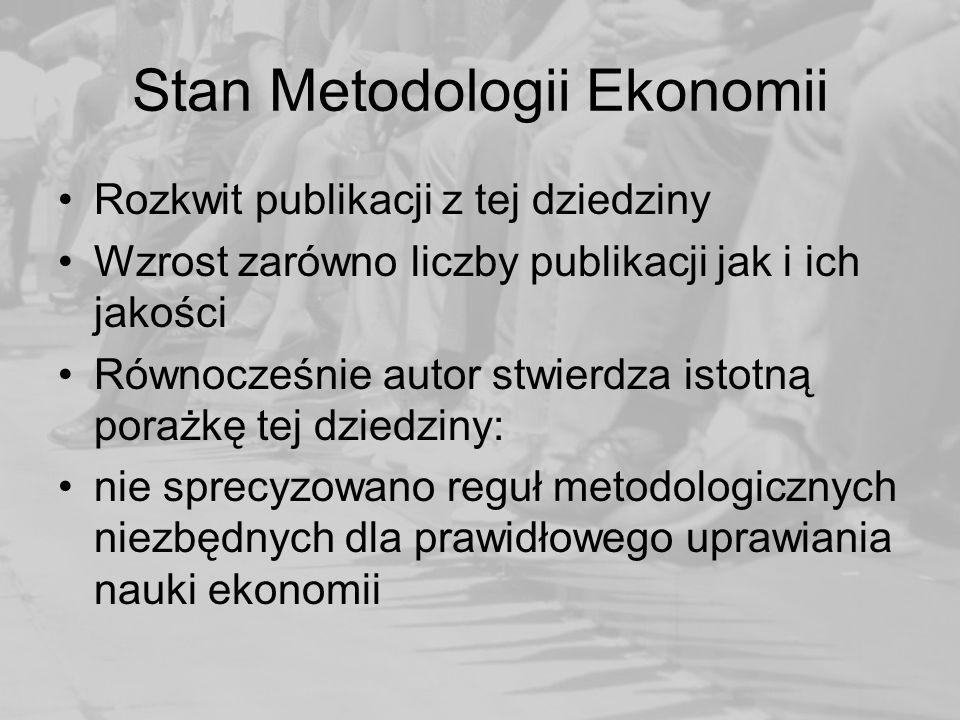 Stan Metodologii Ekonomii Rozkwit publikacji z tej dziedziny Wzrost zarówno liczby publikacji jak i ich jakości Równocześnie autor stwierdza istotną porażkę tej dziedziny: nie sprecyzowano reguł metodologicznych niezbędnych dla prawidłowego uprawiania nauki ekonomii