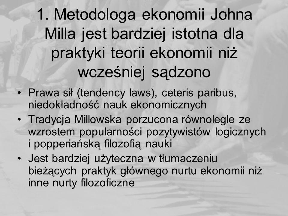 1. Metodologa ekonomii Johna Milla jest bardziej istotna dla praktyki teorii ekonomii niż wcześniej sądzono Prawa sił (tendency laws), ceteris paribus