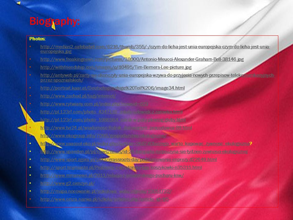 Biography: Photos: http://medias2.cafebabel.com/6216/thumb/355/-/czym-do-licha-jest-unia-europejska-czym-do-licha-jest-unia- europejska.jpg http://med