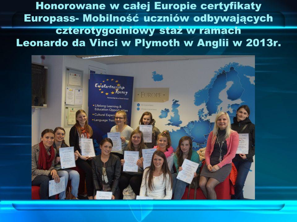 Honorowane w całej Europie certyfikaty Europass- Mobilność uczniów odbywających czterotygodniowy staż w ramach Leonardo da Vinci w Plymoth w Anglii w 2013r.