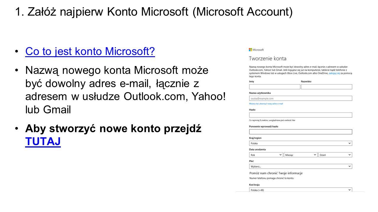 1. Załóż najpierw Konto Microsoft (Microsoft Account) Co to jest konto Microsoft.