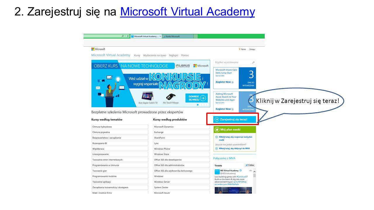 2. Zarejestruj się na Microsoft Virtual AcademyMicrosoft Virtual Academy Kliknij w Zarejestruj się teraz!