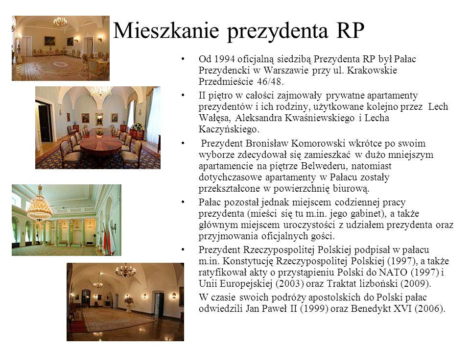 Mieszkanie prezydenta RP Od 1994 oficjalną siedzibą Prezydenta RP był Pałac Prezydencki w Warszawie przy ul. Krakowskie Przedmieście 46/48. II piętro