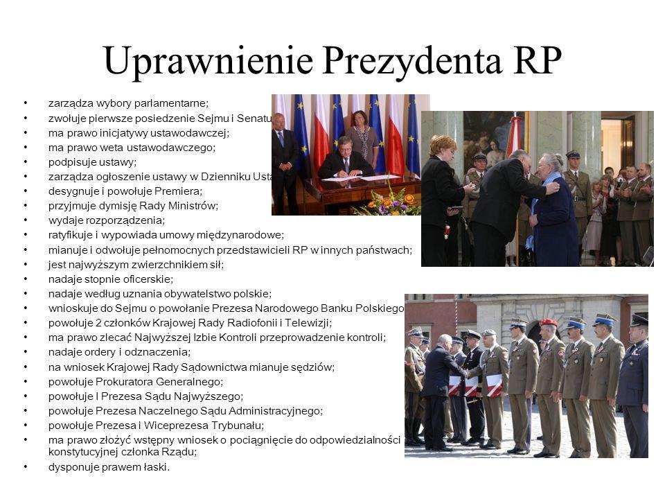 Uprawnienie Prezydenta RP zarządza wybory parlamentarne; zwołuje pierwsze posiedzenie Sejmu i Senatu; ma prawo inicjatywy ustawodawczej; ma prawo weta