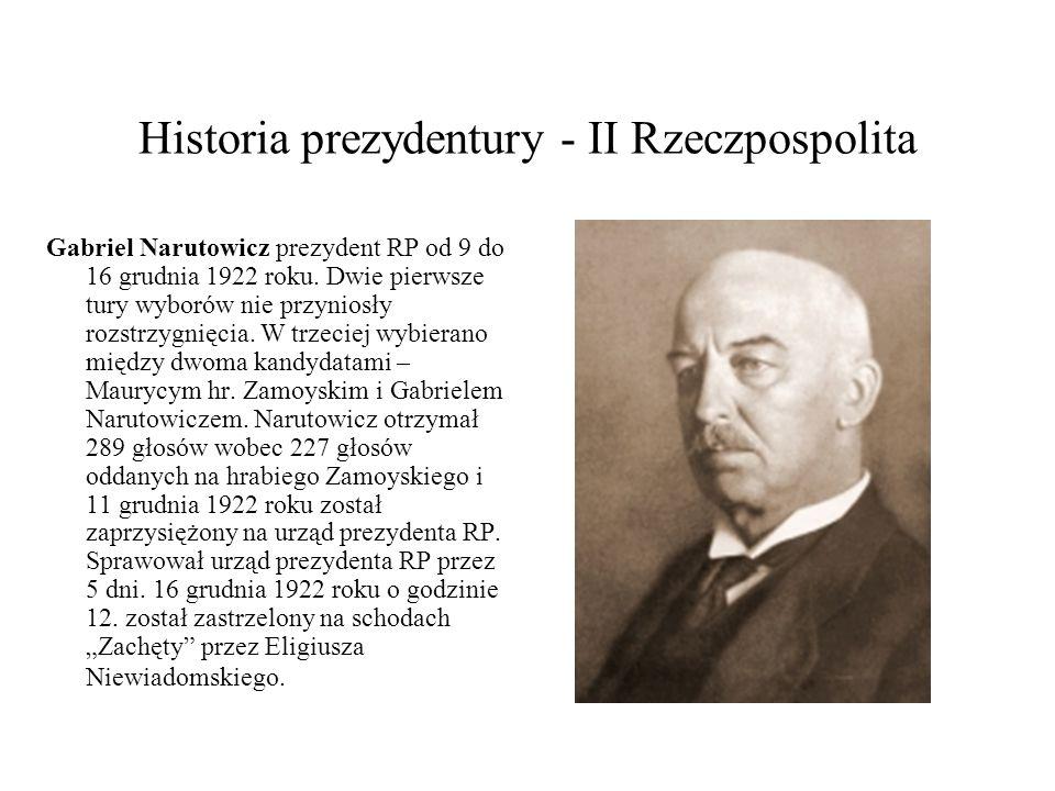 Historia prezydentury - II Rzeczpospolita Gabriel Narutowicz prezydent RP od 9 do 16 grudnia 1922 roku. Dwie pierwsze tury wyborów nie przyniosły rozs